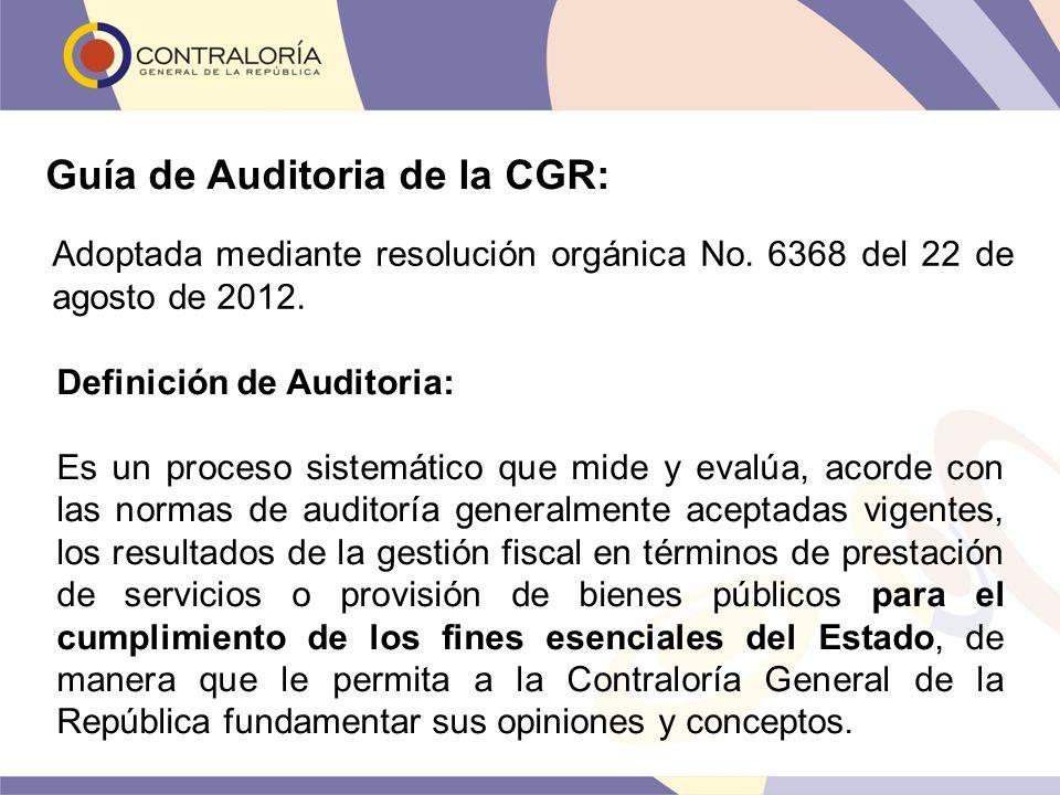 Guía de Auditoria de la CGR: Adoptada mediante resolución orgánica No. 6368 del 22 de agosto de 2012. Definición de Auditoria: Es un proceso sistemáti