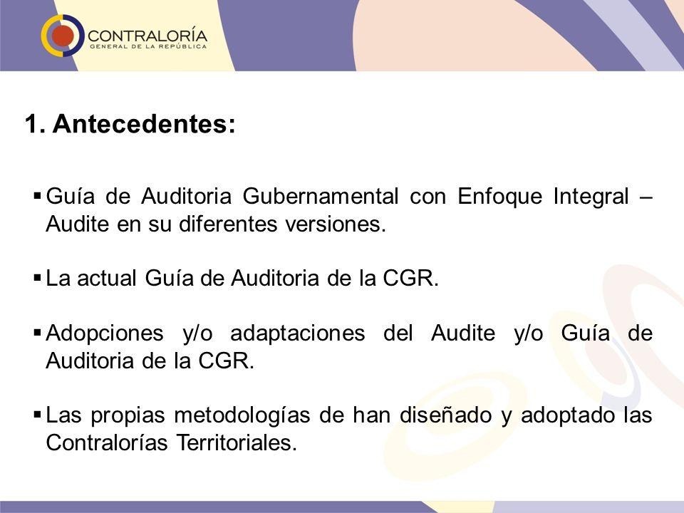 1. Antecedentes: Guía de Auditoria Gubernamental con Enfoque Integral – Audite en su diferentes versiones. La actual Guía de Auditoria de la CGR. Adop