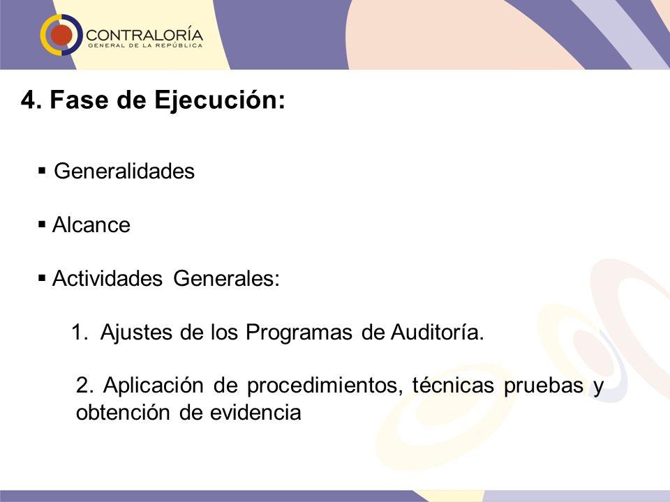 4. Fase de Ejecución: Generalidades Alcance Actividades Generales: 1. Ajustes de los Programas de Auditoría. 2. Aplicación de procedimientos, técnicas