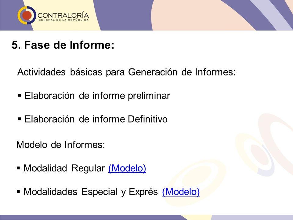 Actividades básicas para Generación de Informes: Elaboración de informe preliminar Elaboración de informe Definitivo 5. Fase de Informe: Modelo de Inf