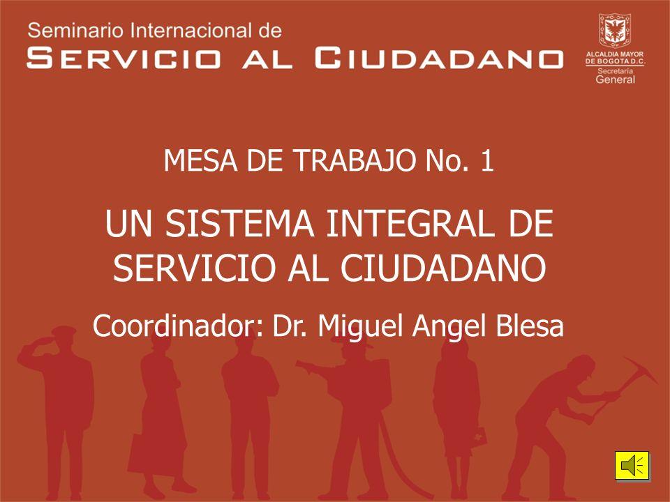 MESA DE TRABAJO No.1 UN SISTEMA INTEGRAL DE SERVICIO AL CIUDADANO Coordinador: Dr.