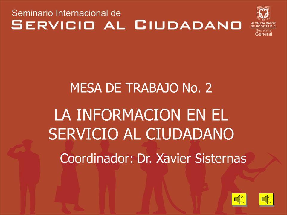 MESA DE TRABAJO No. 2 LA INFORMACION EN EL SERVICIO AL CIUDADANO Coordinador: Dr. Xavier Sisternas