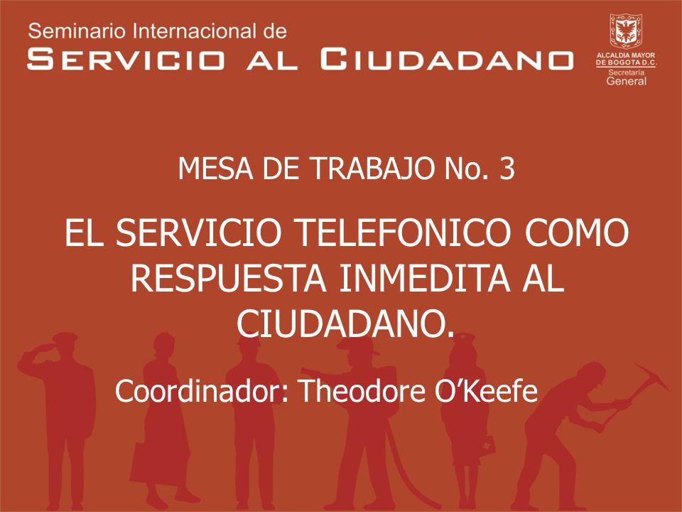 MESA DE TRABAJO No.3 EL SERVICIO TELEFONICO COMO RESPUESTA INMEDITA AL CIUDADANO.