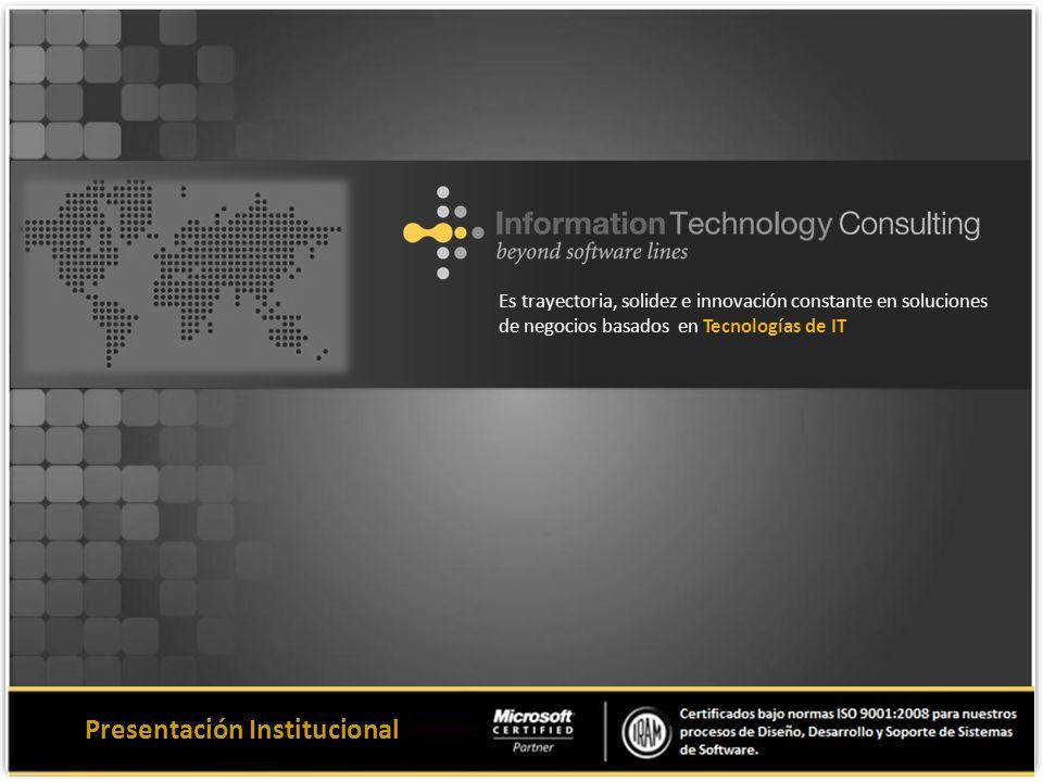 Es trayectoria, solidez e innovación constante en soluciones de negocios basados en Tecnologías de IT Presentación Institucional