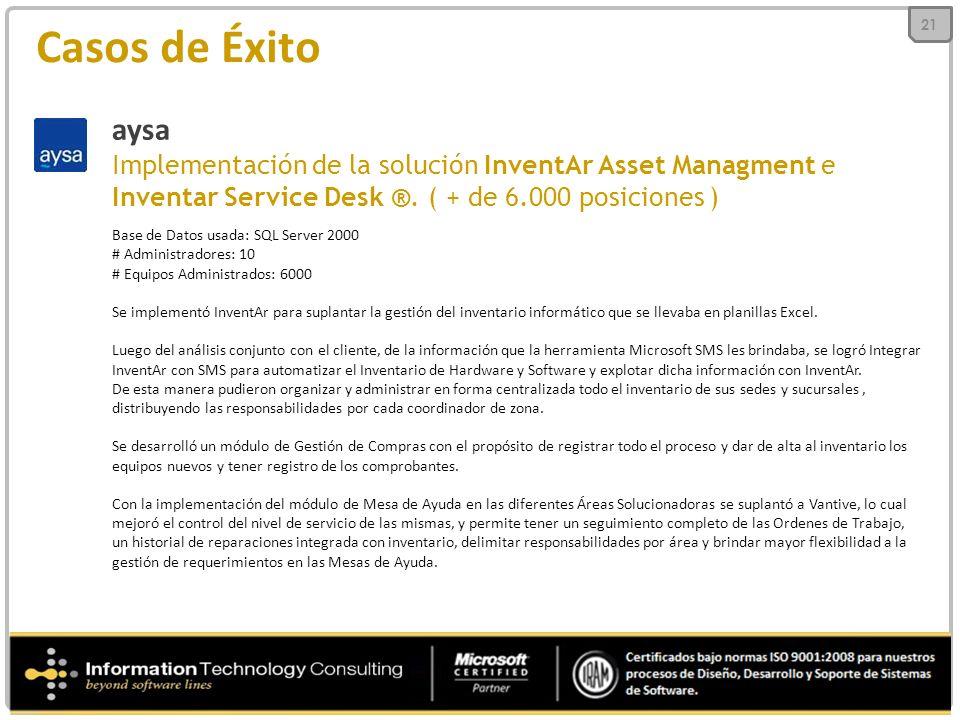 Casos de Éxito aysa Implementación de la solución InventAr Asset Managment e Inventar Service Desk ®. ( + de 6.000 posiciones ) Base de Datos usada: S
