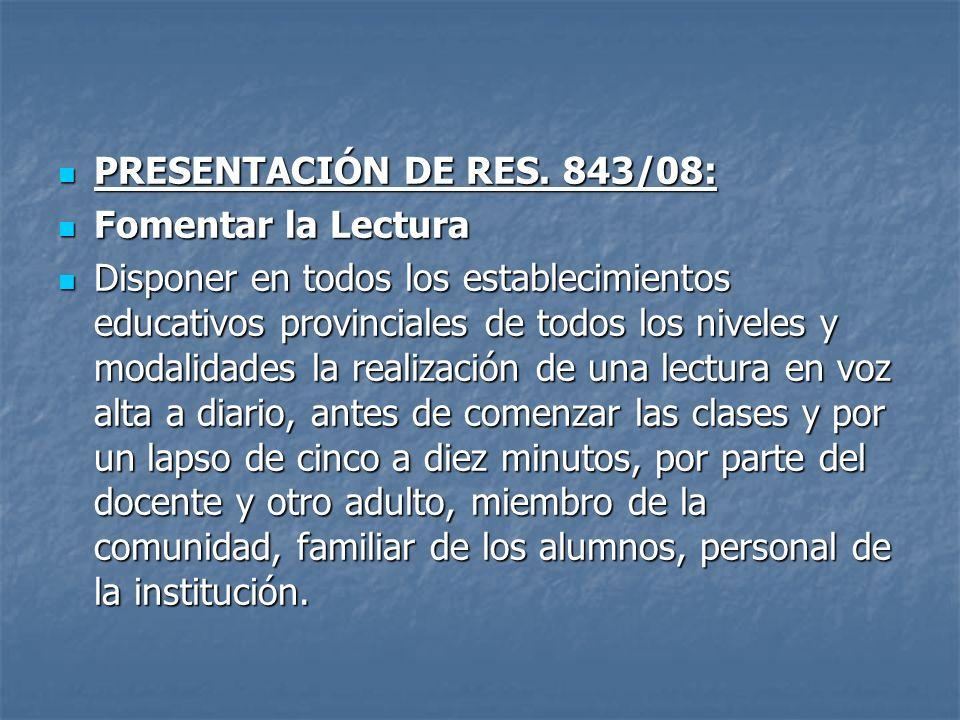 PRESENTACIÓN DE RES. 843/08: PRESENTACIÓN DE RES. 843/08: Fomentar la Lectura Fomentar la Lectura Disponer en todos los establecimientos educativos pr