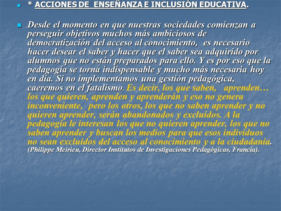 * ACCIONES DE ENSEÑANZA E INCLUSIÓN EDUCATIVA. * ACCIONES DE ENSEÑANZA E INCLUSIÓN EDUCATIVA. Desde el momento en que nuestras sociedades comienzan a