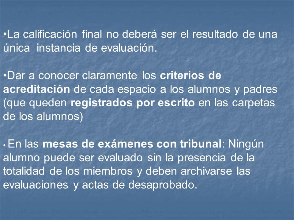 La calificación final no deberá ser el resultado de una única instancia de evaluación. Dar a conocer claramente los criterios de acreditación de cada