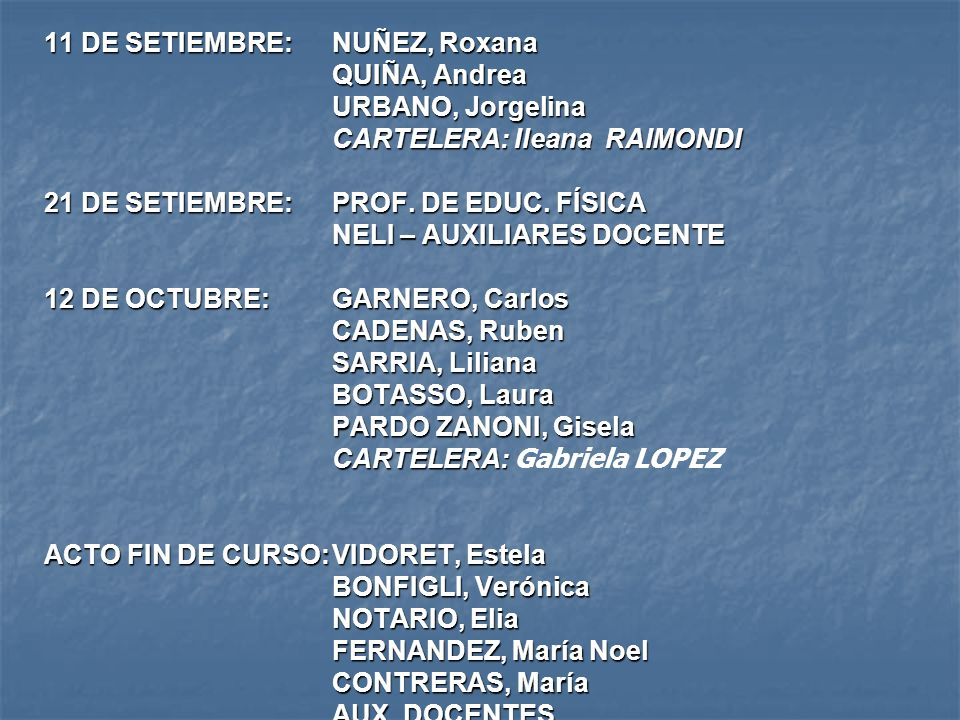 11 DE SETIEMBRE:NUÑEZ, Roxana QUIÑA, Andrea URBANO, Jorgelina CARTELERA: Ileana RAIMONDI 21 DE SETIEMBRE:PROF. DE EDUC. FÍSICA NELI – AUXILIARES DOCEN