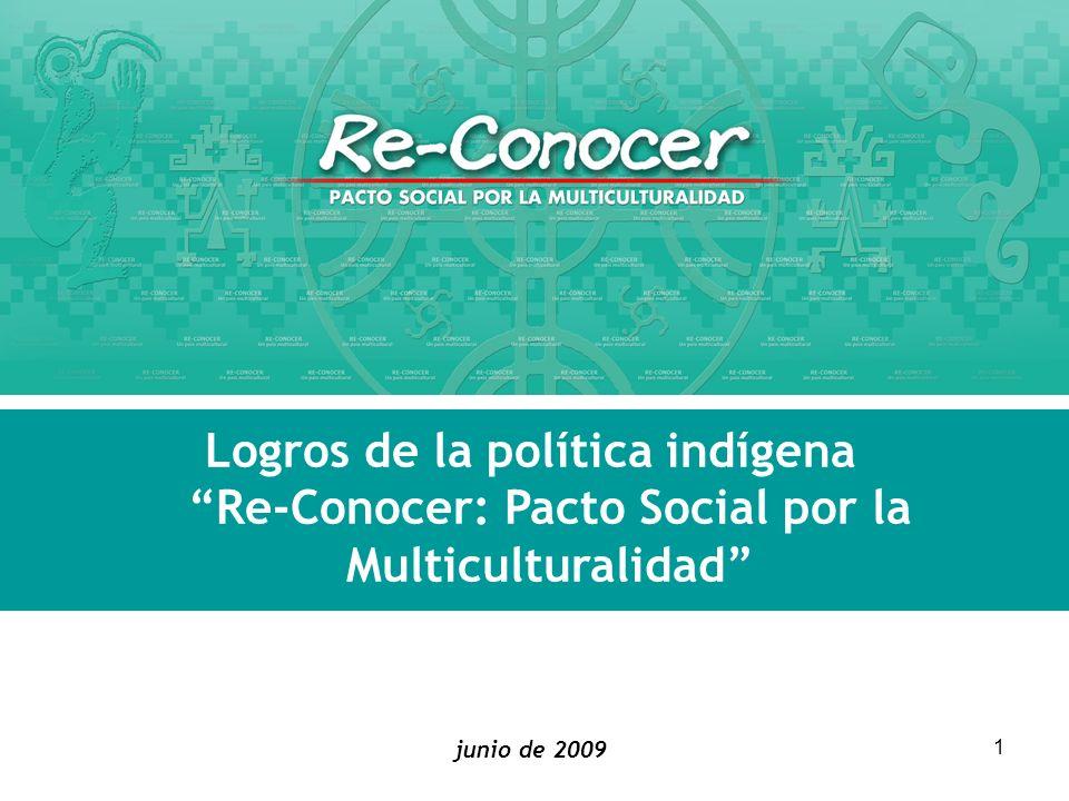 1 Logros de la política indígena Re-Conocer: Pacto Social por la Multiculturalidad junio de 2009 Seminario