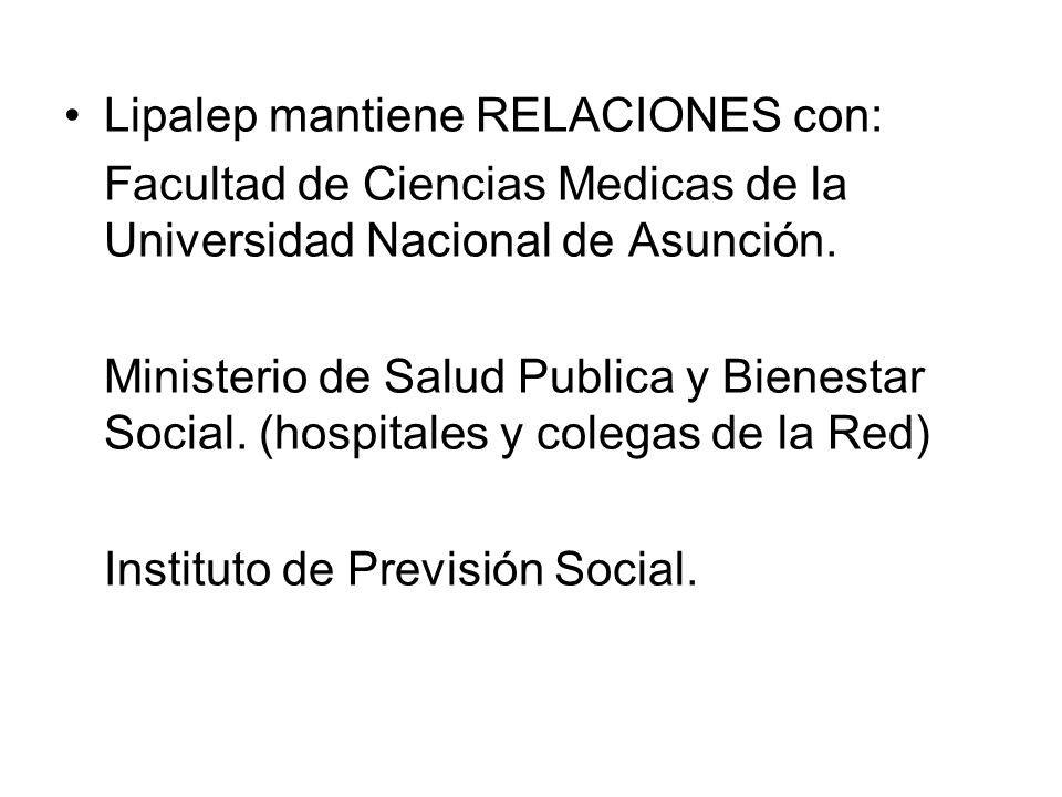 Lipalep mantiene RELACIONES con: Facultad de Ciencias Medicas de la Universidad Nacional de Asunción. Ministerio de Salud Publica y Bienestar Social.