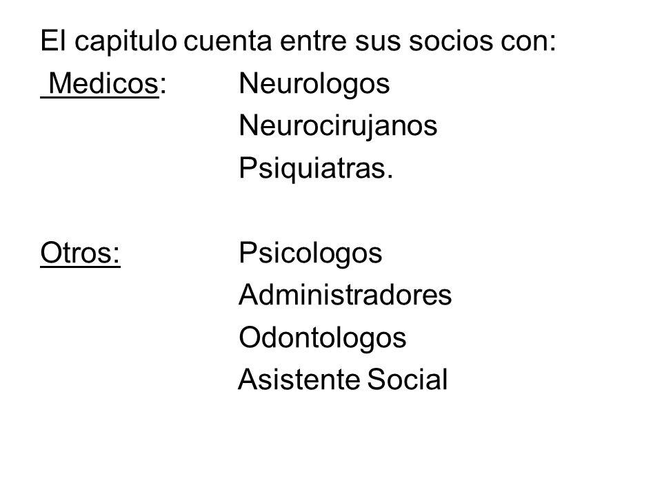 El capitulo cuenta entre sus socios con: Medicos: Neurologos Neurocirujanos Psiquiatras. Otros:Psicologos Administradores Odontologos Asistente Social