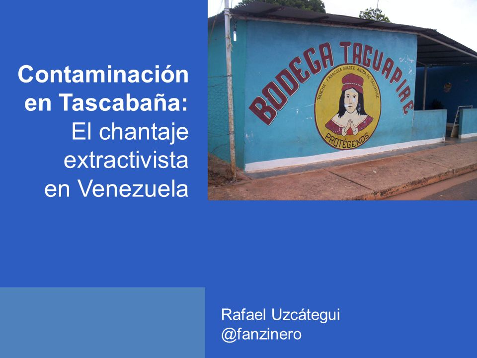 Contaminación en Tascabaña: El chantaje extractivista en Venezuela Rafael Uzcátegui @fanzinero