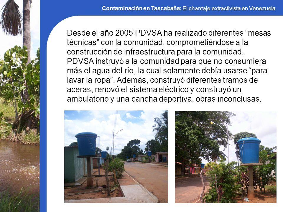 Contaminación en Tascabaña: El chantaje extractivista en Venezuela Desde el año 2005 PDVSA ha realizado diferentes mesas técnicas con la comunidad, co