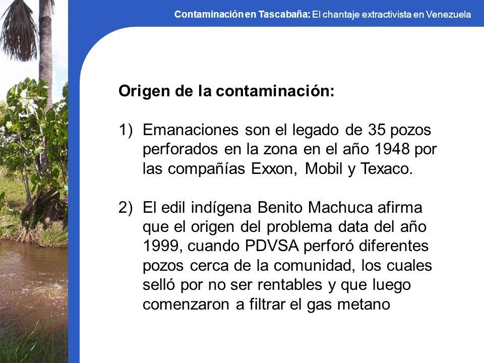 Origen de la contaminación: 1)Emanaciones son el legado de 35 pozos perforados en la zona en el año 1948 por las compañías Exxon, Mobil y Texaco. 2)El