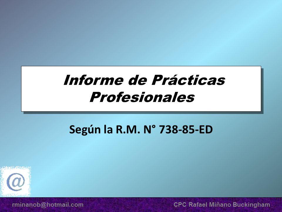 Informe de Prácticas Profesionales Según la R.M. N° 738-85-ED rminanob@hotmail.com CPC Rafael Miñano Buckingham