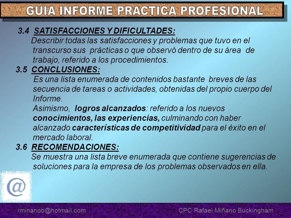 3.4 SATISFACCIONES Y DIFICULTADES: Describir todas las satisfacciones y problemas que tuvo en el transcurso sus prácticas o que observó dentro de su área de trabajo, referido a los procedimientos.