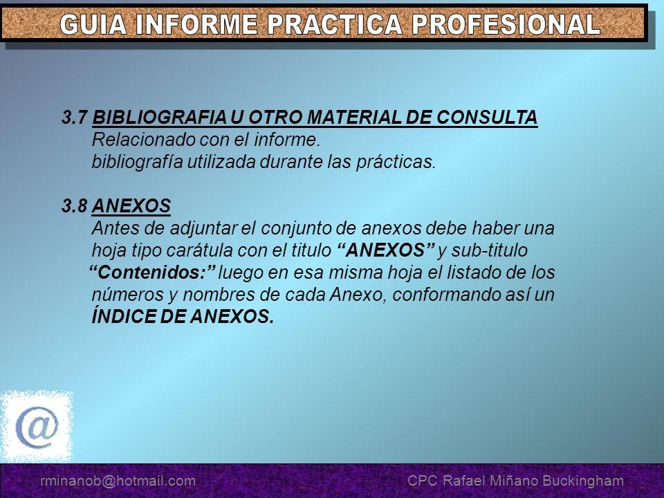 3.7 BIBLIOGRAFIA U OTRO MATERIAL DE CONSULTA Relacionado con el informe. bibliografía utilizada durante las prácticas. 3.8 ANEXOS Antes de adjuntar el