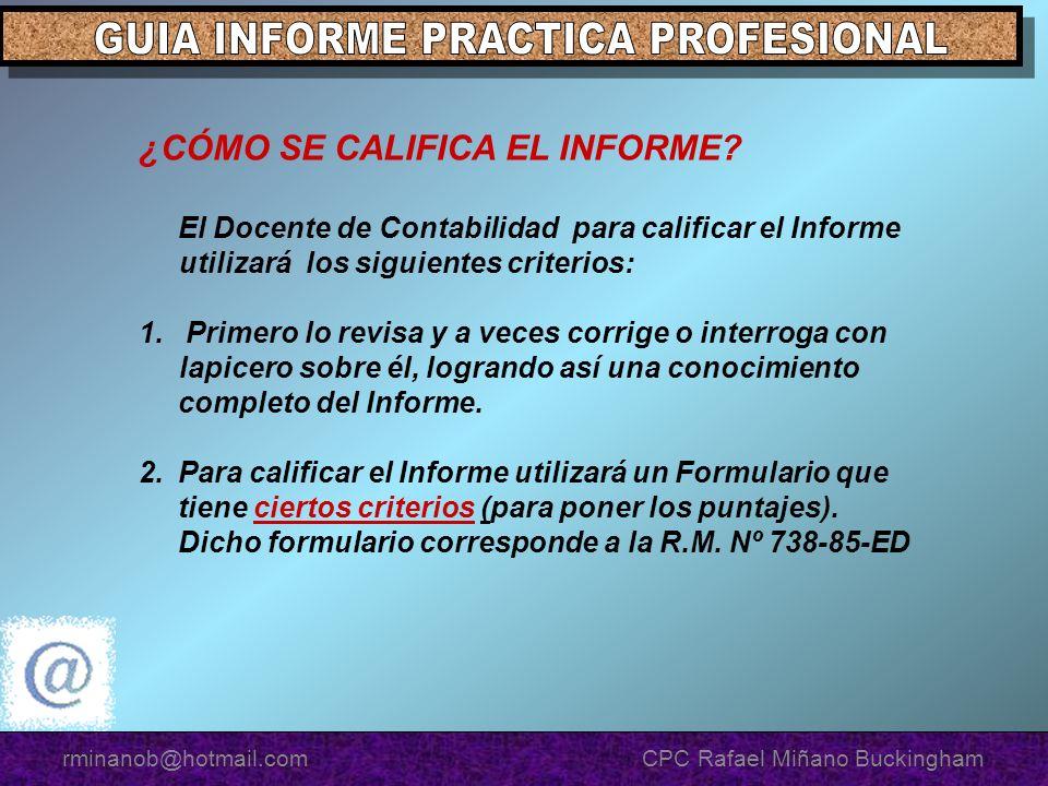 ¿CÓMO SE CALIFICA EL INFORME? El Docente de Contabilidad para calificar el Informe utilizará los siguientes criterios: 1. Primero lo revisa y a veces