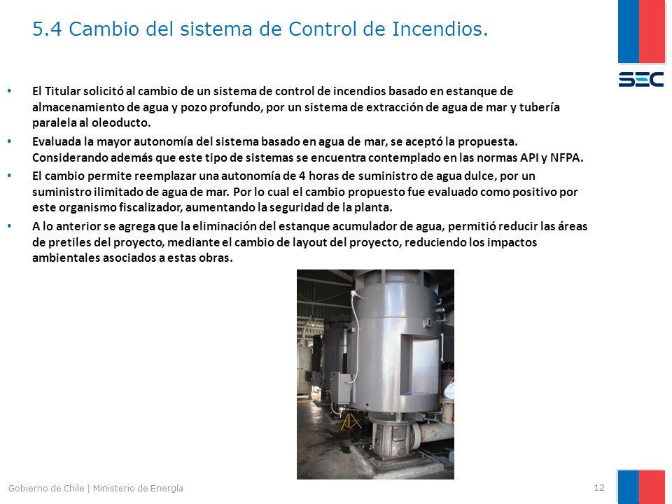 5.4 Cambio del sistema de Control de Incendios. 12 Gobierno de Chile | Ministerio de Energía El Titular solicitó al cambio de un sistema de control de