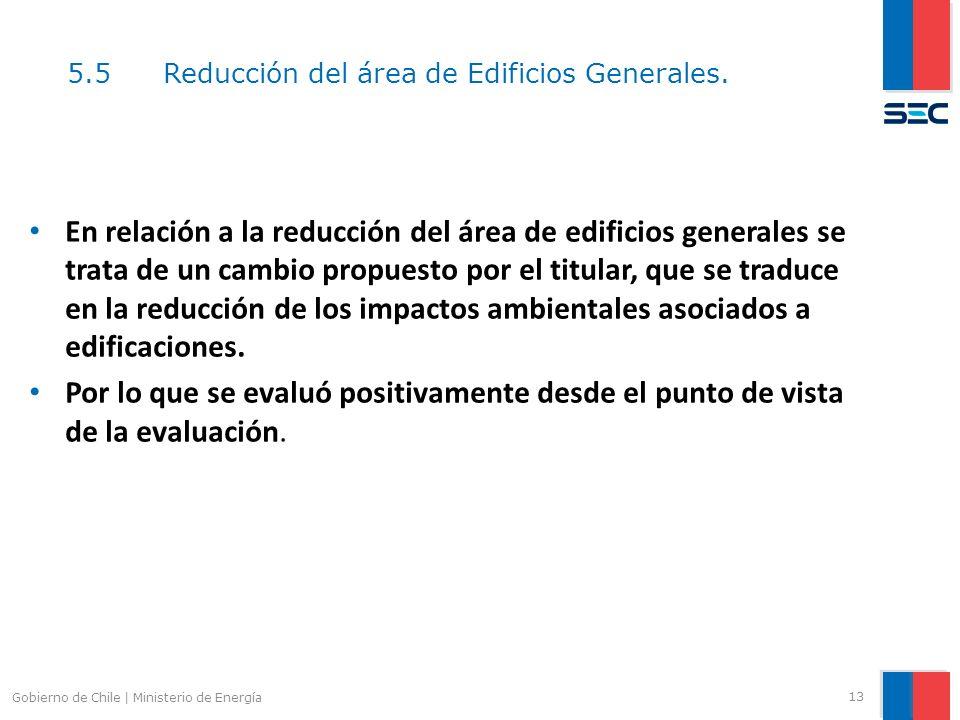 5.5Reducción del área de Edificios Generales. 13 Gobierno de Chile | Ministerio de Energía En relación a la reducción del área de edificios generales