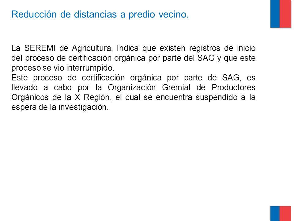 La SEREMI de Agricultura, Indica que existen registros de inicio del proceso de certificación orgánica por parte del SAG y que este proceso se vio int
