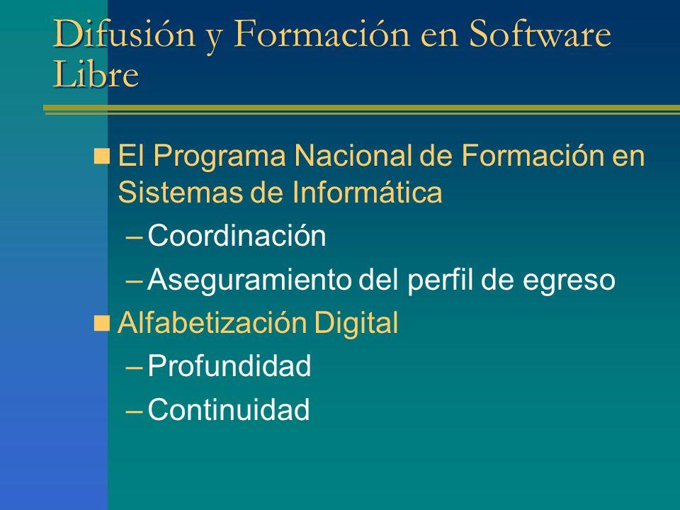 Difusión y Formación en Software Libre El Programa Nacional de Formación en Sistemas de Informática –Coordinación –Aseguramiento del perfil de egreso