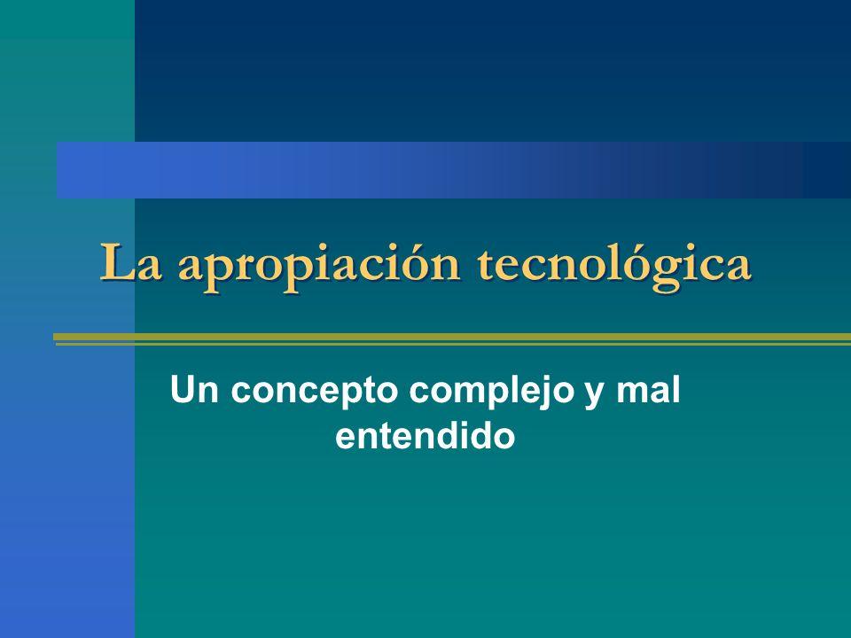 La apropiación tecnológica Un concepto complejo y mal entendido