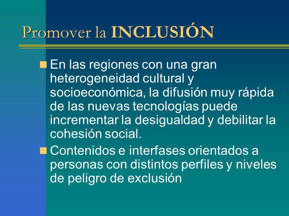 Promover la INCLUSIÓN En las regiones con una gran heterogeneidad cultural y socioeconómica, la difusión muy rápida de las nuevas tecnologías puede in