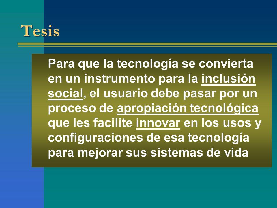 Tesis Para que la tecnología se convierta en un instrumento para la inclusión social, el usuario debe pasar por un proceso de apropiación tecnológica
