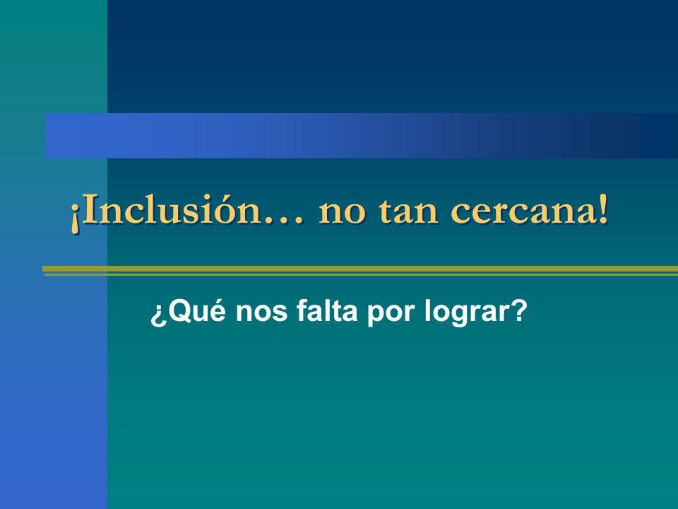 ¡Inclusión… no tan cercana! ¿Qué nos falta por lograr?