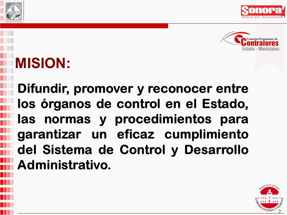 2 MISION: Difundir, promover y reconocer entre los órganos de control en el Estado, las normas y procedimientos para garantizar un eficaz cumplimiento del Sistema de Control y Desarrollo Administrativo.