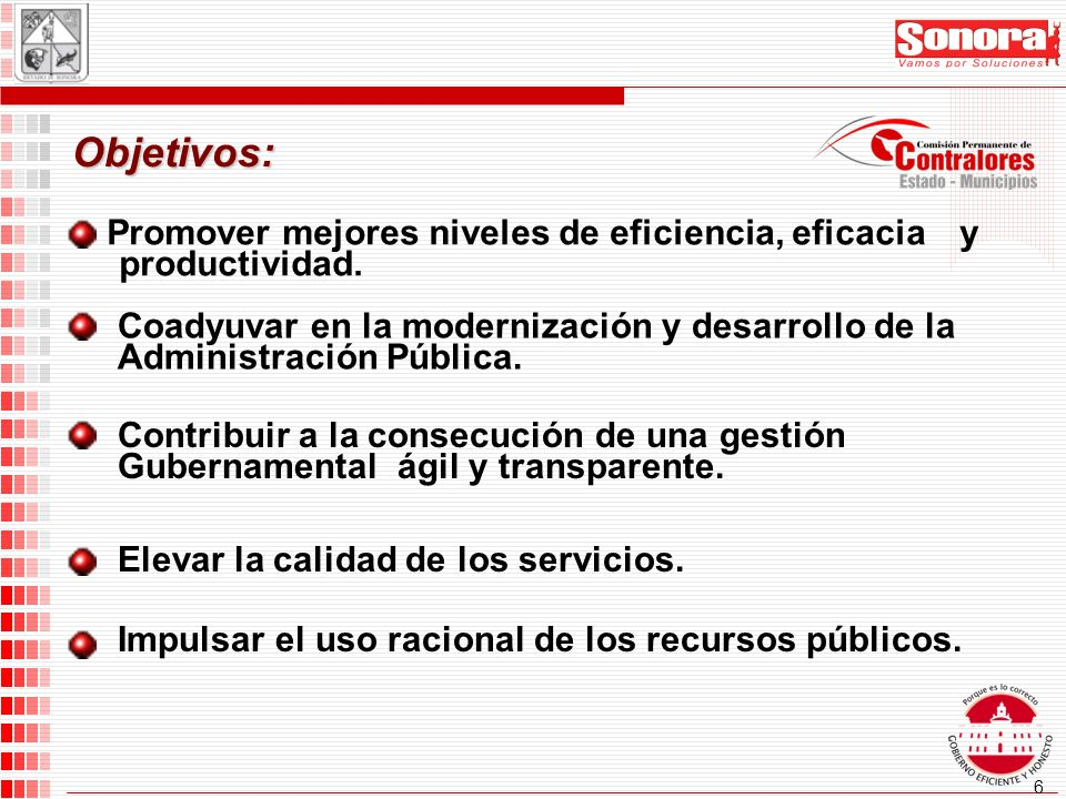 6 Promover mejores niveles de eficiencia, eficacia y productividad.