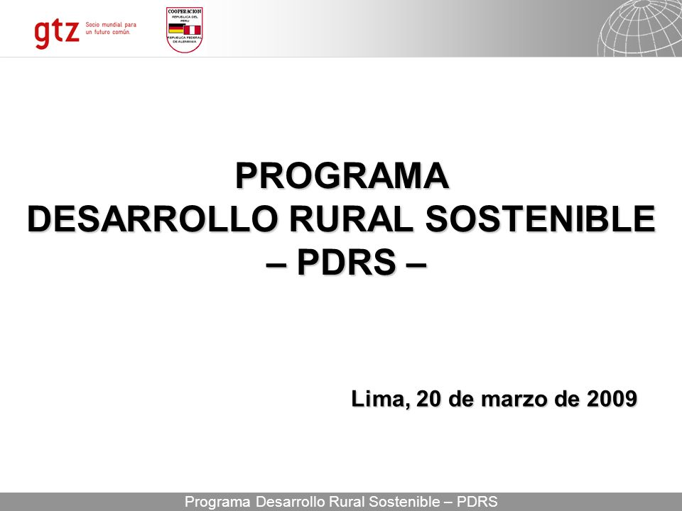 03.05.2014 Seite 1 Programa Desarrollo Rural Sostenible – PDRS PROGRAMA DESARROLLO RURAL SOSTENIBLE – PDRS – Lima, 20 de marzo de 2009