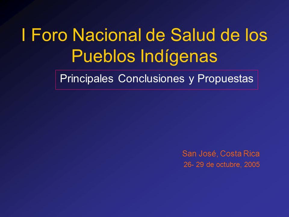 I Foro Nacional de Salud de los Pueblos Indígenas Principales Conclusiones y Propuestas San José, Costa Rica 26- 29 de octubre, 2005
