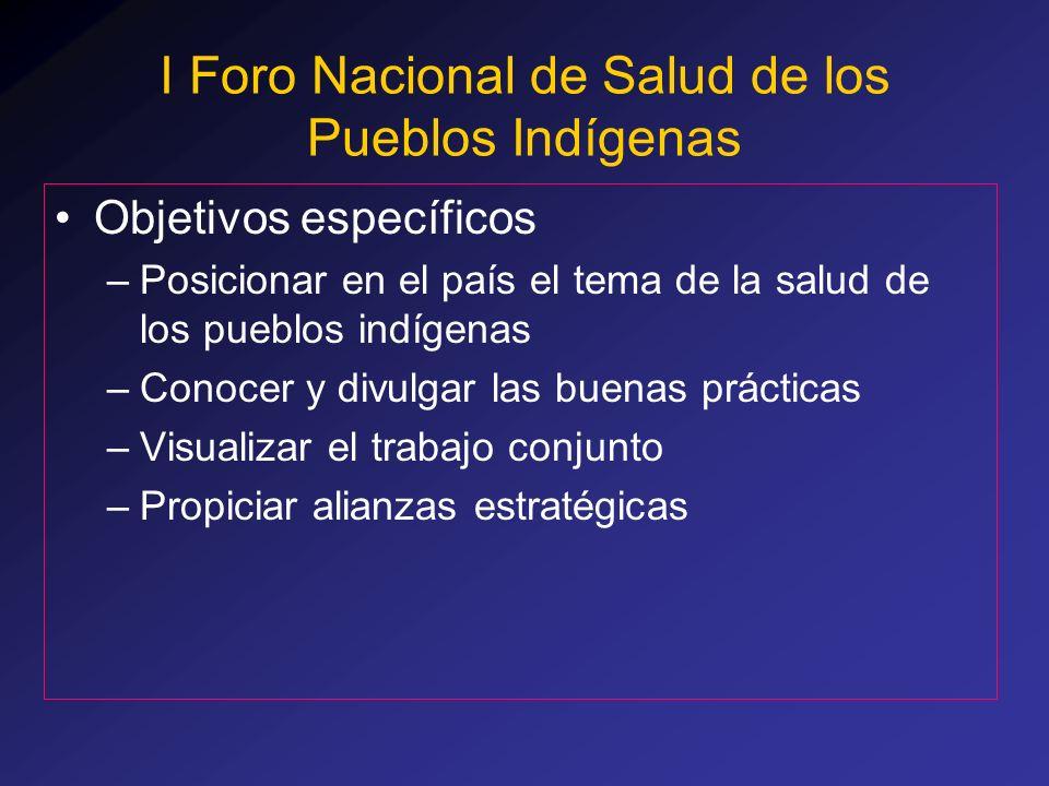 Objetivos específicos –Posicionar en el país el tema de la salud de los pueblos indígenas –Conocer y divulgar las buenas prácticas –Visualizar el trab