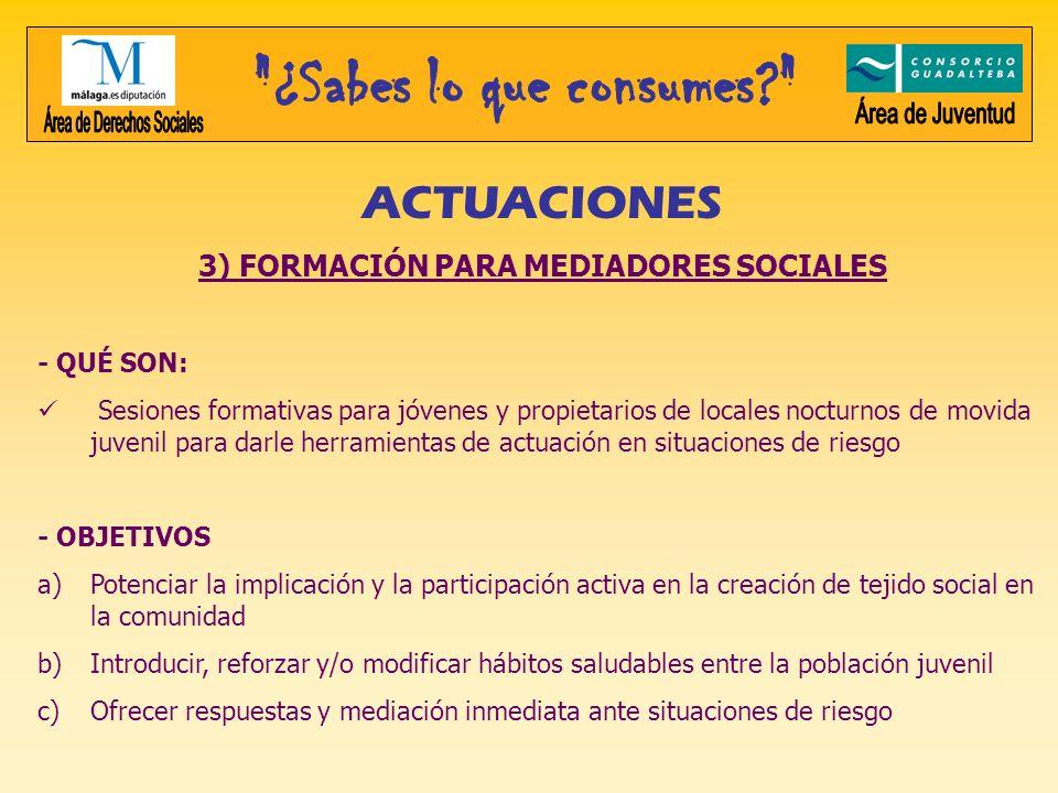 ACTUACIONES 3) FORMACIÓN PARA MEDIADORES SOCIALES - QUÉ SON: Sesiones formativas para jóvenes y propietarios de locales nocturnos de movida juvenil pa