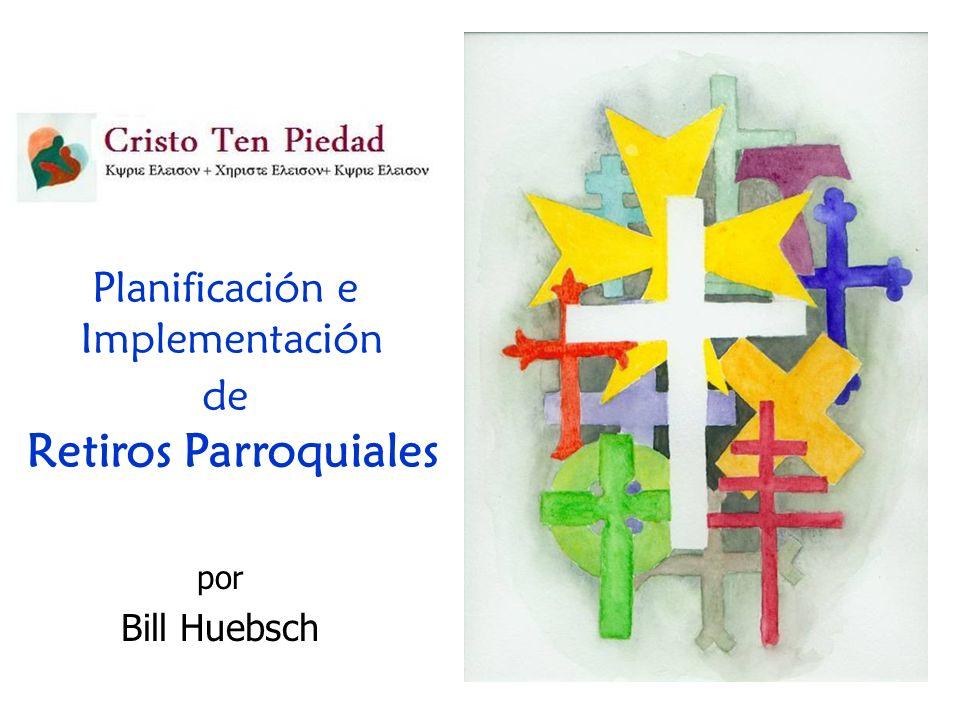por Bill Huebsch Planificación e Implementación de Retiros Parroquiales