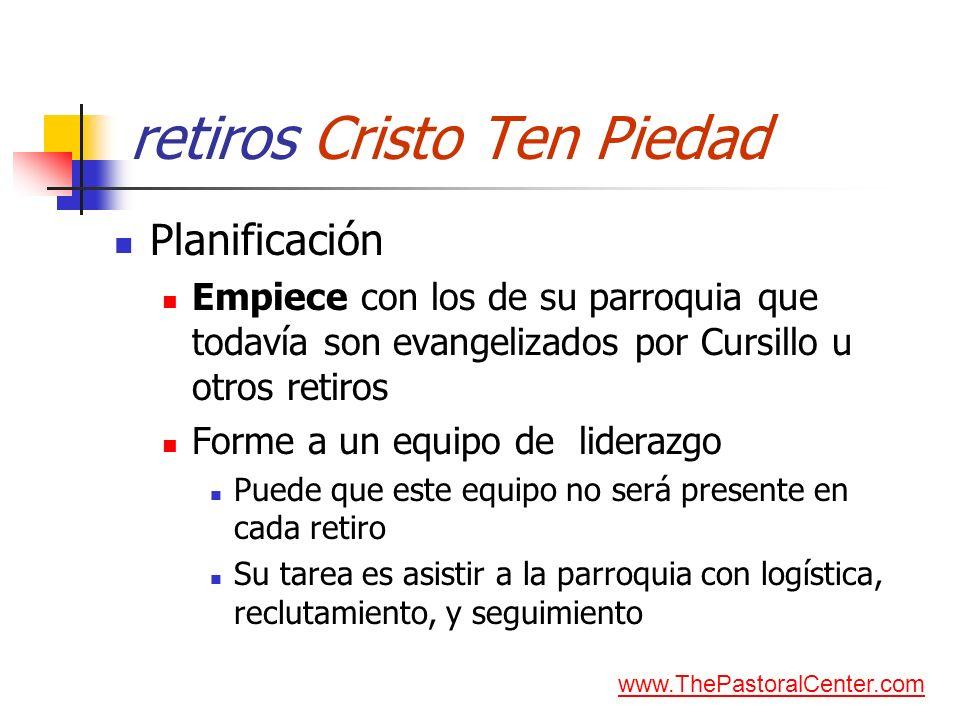 retiros Cristo Ten Piedad Planificación Empiece con los de su parroquia que todavía son evangelizados por Cursillo u otros retiros Forme a un equipo d
