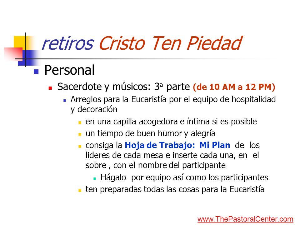 retiros Cristo Ten Piedad Personal Sacerdote y músicos: 3 a parte (de 10 AM a 12 PM) Arreglos para la Eucaristía por el equipo de hospitalidad y decor