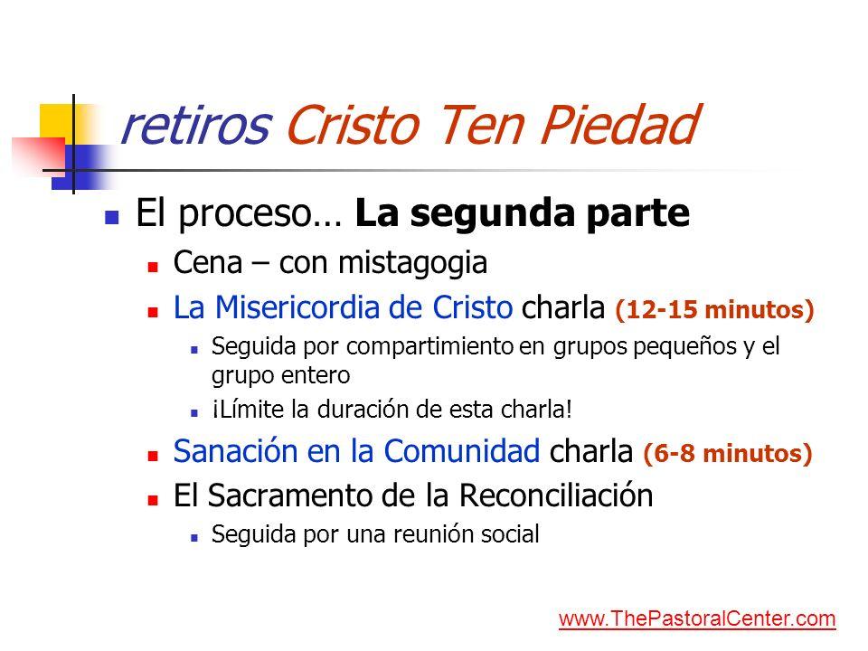 retiros Cristo Ten Piedad El proceso… La segunda parte Cena – con mistagogia La Misericordia de Cristo charla (12-15 minutos) Seguida por compartimien