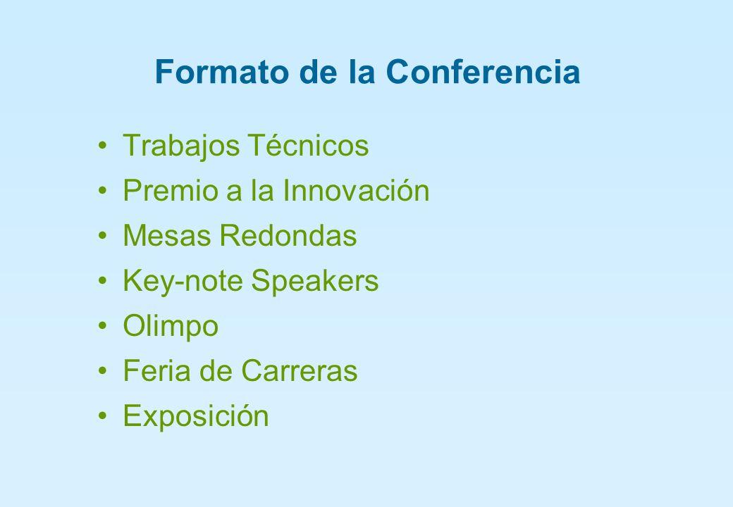 Formato de la Conferencia Trabajos Técnicos Premio a la Innovación Mesas Redondas Key-note Speakers Olimpo Feria de Carreras Exposición
