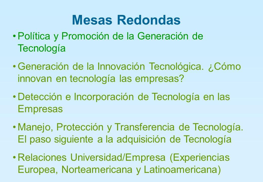 Mesas Redondas Política y Promoción de la Generación de Tecnología Generación de la Innovación Tecnológica.