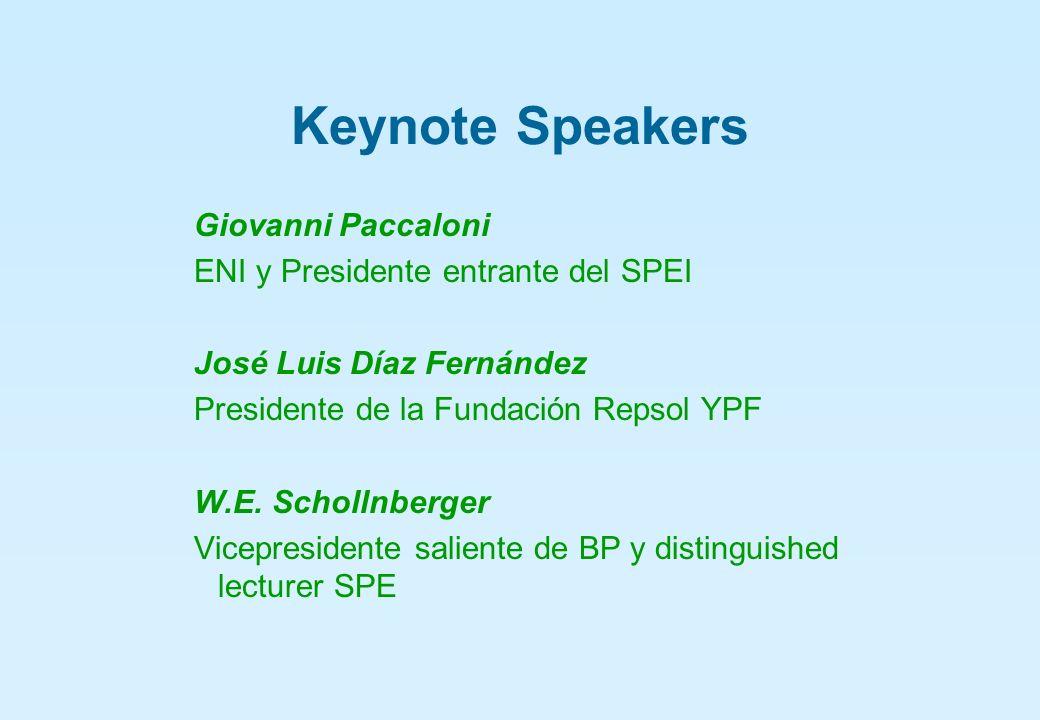 Keynote Speakers Giovanni Paccaloni ENI y Presidente entrante del SPEI José Luis Díaz Fernández Presidente de la Fundación Repsol YPF W.E.