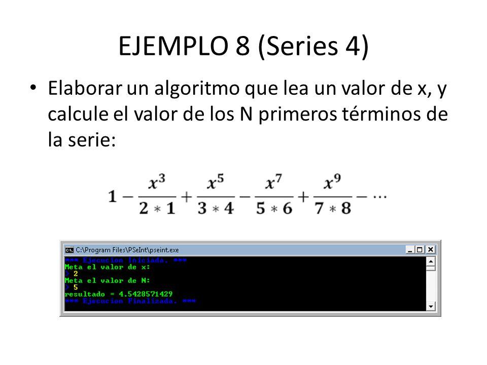 EJEMPLO 8 (Series 4) Elaborar un algoritmo que lea un valor de x, y calcule el valor de los N primeros términos de la serie: