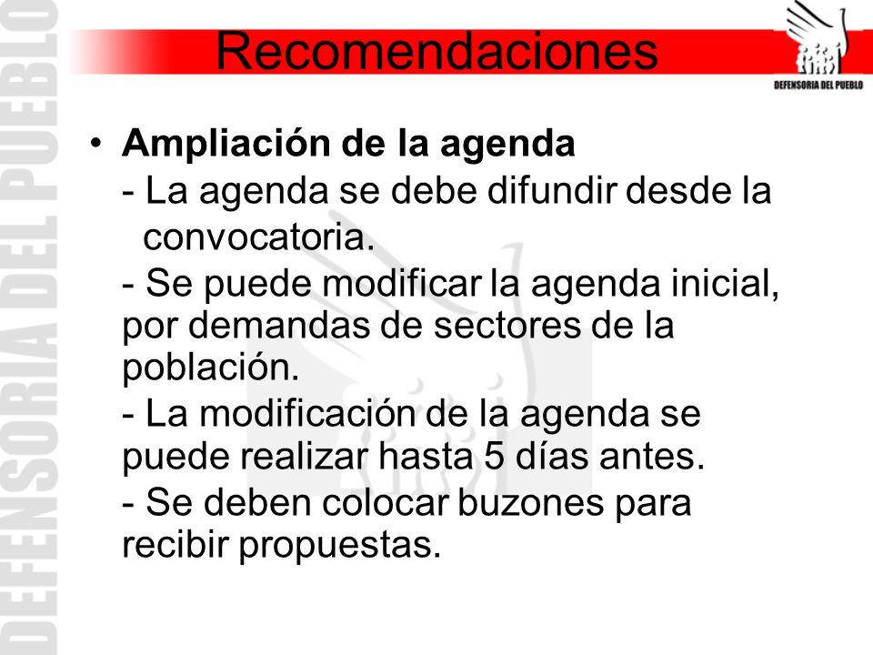 Ampliación de la agenda - La agenda se debe difundir desde la convocatoria. - Se puede modificar la agenda inicial, por demandas de sectores de la pob