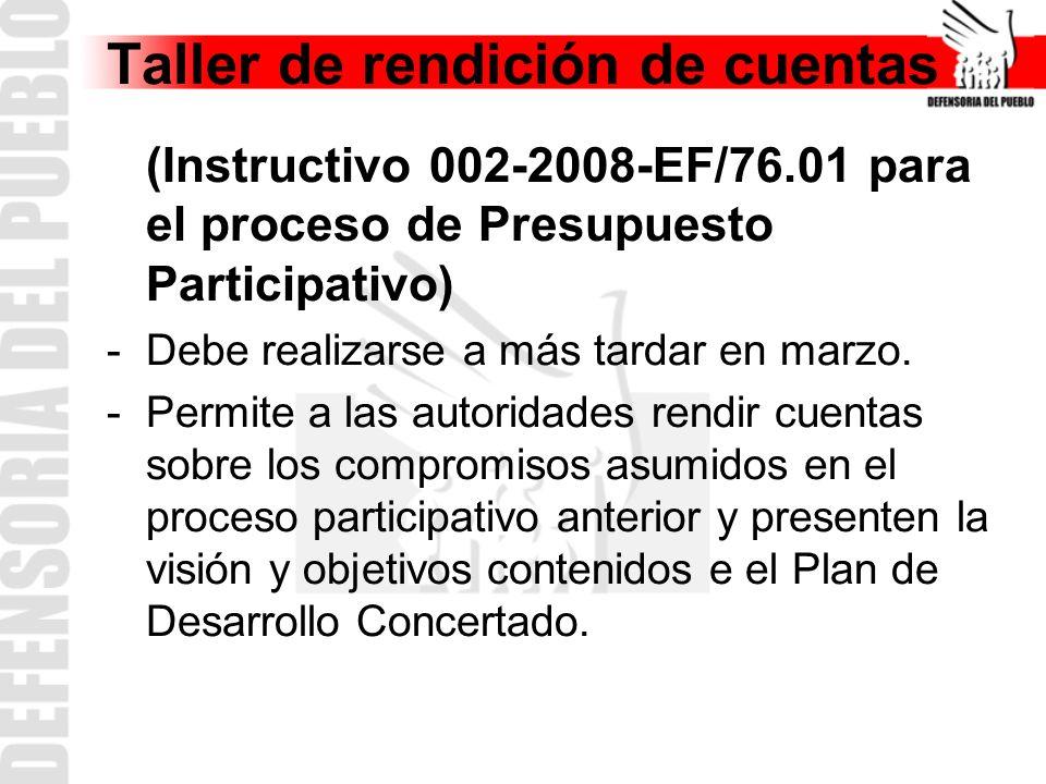 Taller de rendición de cuentas (Instructivo 002-2008-EF/76.01 para el proceso de Presupuesto Participativo) -Debe realizarse a más tardar en marzo.