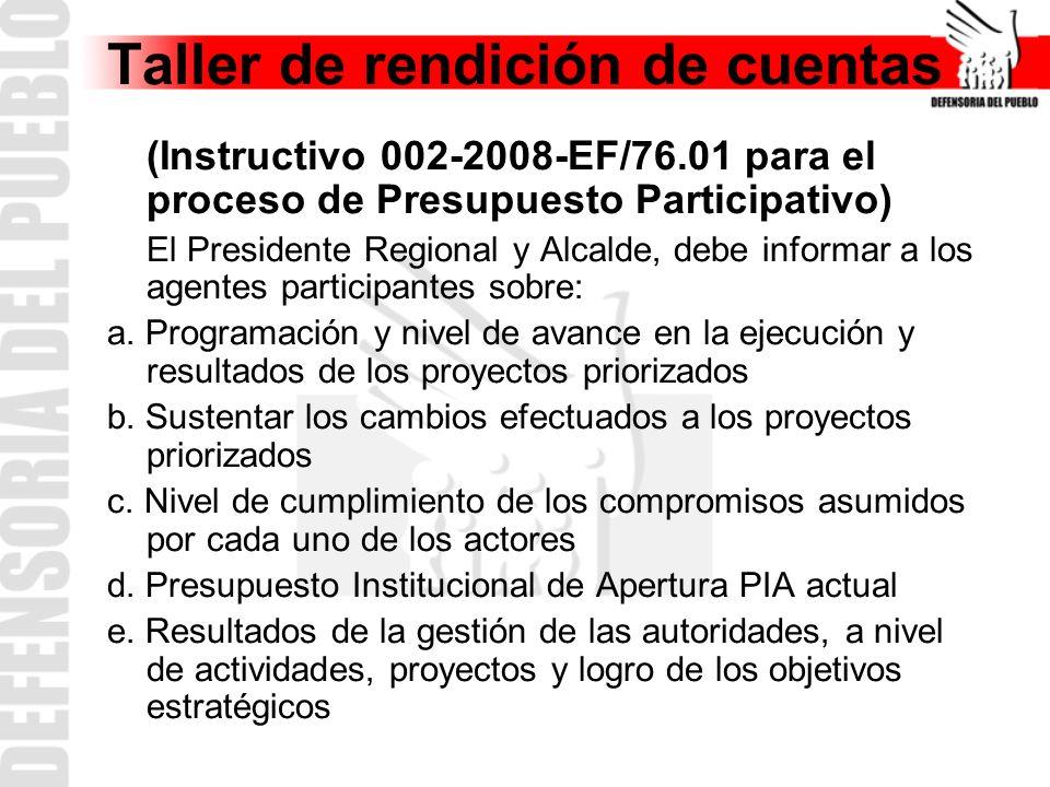 Taller de rendición de cuentas (Instructivo 002-2008-EF/76.01 para el proceso de Presupuesto Participativo) El Presidente Regional y Alcalde, debe informar a los agentes participantes sobre: a.