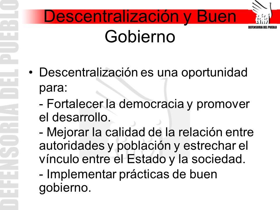 Descentralización y Buen Gobierno Descentralización es una oportunidad para: - Fortalecer la democracia y promover el desarrollo. - Mejorar la calidad