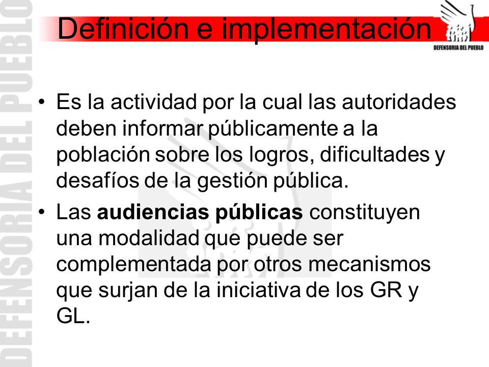 Definición e implementación Es la actividad por la cual las autoridades deben informar públicamente a la población sobre los logros, dificultades y desafíos de la gestión pública.